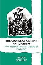 The course of German nationlism : from Frederick the Great to Bismarck,1763-1867