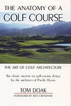 The Anatomy of a Golf Course The Art of Golf Architecture