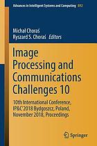 Image processing and communications challenges 10 : 10th International Conference, IP&C'2018 Bydgoszcz, Poland, November 2018, proceedings
