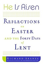 He is risen : reflections on Easter and the forty days of Lent