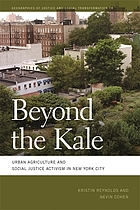 Beyond the kale : urban agriculture and social justice activism in New York City