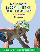 Pathways to competence for young children : a parenting program