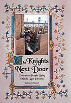 The Knights next door : everyday people living Middle Ages dreams