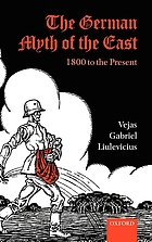 The German myth of the East : 1800 to the present : Vejas Gabriel Liulevicius.