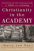 Christianity in the academy : teaching at the intersection of faith and learning