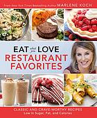 Eat what you love restaurant favorites : classic and crave-worthy recipes low in sugar, fat, and calories