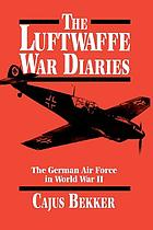 The Luftwaffe war diaries : the German air force in World War II