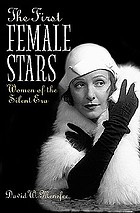 The first female stars : women of the silent era