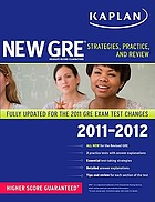 Kaplan new GRE 2011-2012 : strategies, practice, and review : fully updated for the 2011 GRE exam test changes.