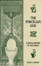 The porcelain god : a social history of the toilet
