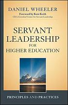 Servant leadership for higher education : principles and practices