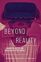 Beyond reality : augmented, virtual, and mixed reality in the library