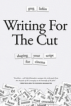 Writing for the cut : shaping your script for cinema.