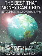 The best that money can't buy : beyond politics, poverty, & war