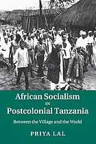 African Socialism in Postcolonial Tanzania : Between the Village and the World.