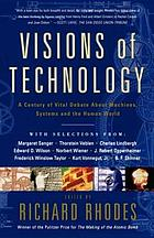Visions of technology : a century of vital debate about machines, systems, and the human world