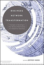 Business Network Transformation: Strategies to Reconfigure Your Business Re.
