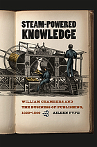 Steam-powered knowledge : William Chambers and the business of publishing, 1820-1860