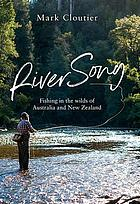 River Song : fishing in the wilds of australia and new zealand.