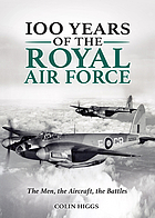 100 Years of The Royal Air Force : the Men, the Aircraft, the Battles