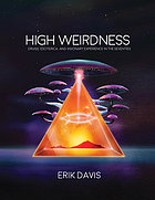 High weirdness : drugs, esoterica, and visionary experience in the seventies