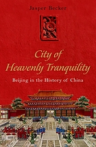 City of heavenly tranquility : Beijing in the history of China