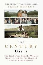 The Century girls : the final word from the women who've lived the last hundred years of British History