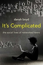 It's Complicated - The Social Lives of Networked Teens