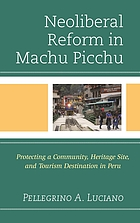 Neoliberal reform in Machu Picchu : protecting a community, heritage site, and tourism destination in Peru
