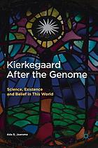 Kierkegaard after the genome : science, existence, and belief in this world