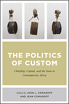 The politics of custom : chiefship, capital, and the state in contemporary Africa
