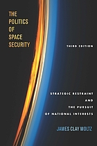 The politics of space security : strategic restraint and the pursuit of national interests