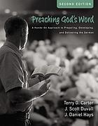 Preaching God's word : a hands-on approach to preparing, developing, and delivering the sermon
