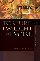 Torture and the twilight of empire : from Algiers to Baghdad
