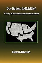 One nation, indivisible? : a study of secession and the Constitution