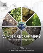 Waste biorefinery : potential and perspectives