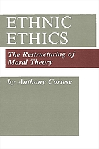Ethnic ethics : the restructuring of moral theory