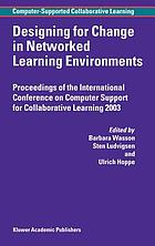 Designing for change in networked learning environments : proceedings of the International Conference on Computer Support for Collaborative Learning 2003