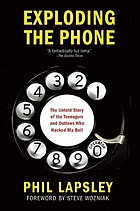 Exploding the phone : the untold story of the teenagers and outlaws who hacked Ma Bell