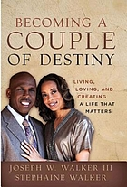 Becoming a couple of destiny : living, loving, and creating a life that matters