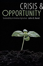 Crisis and opportunity : sustainability in American agriculture