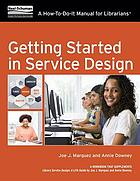 Getting started in service design : a how-to-do-it manual