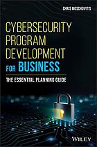 Cybersecurity program development for business : the essential planning guide