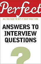 Perfect answers to interview questions : all you need to get it right first time