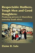 Respectable mothers, tough men and good daughters : producing persons in Manenberg township South Africa