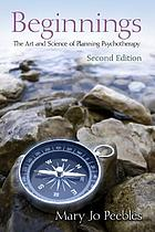 Beginnings : the art and science of planning psychotherapy