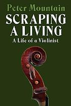 Scraping a living : a life of a violinist