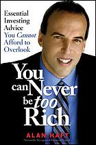 You can never be too rich : essential investing advice you cannot afford to overlook