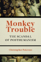 Monkey trouble : the scandal of posthumanism