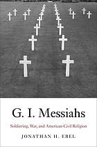 G.I. Messiahs : soldiering, war, and American civil religion